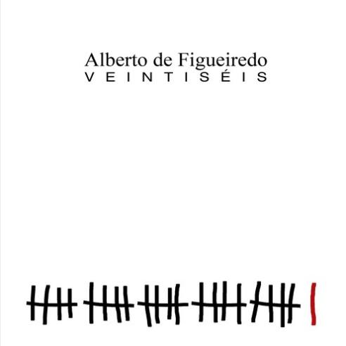VEINTISÉIS - ALBERTO DE FIGUEIREDO